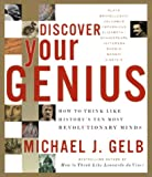 Michael J. Gelb: Discover Your Genius: How to Think Like History's Ten Most Revolutionary Minds