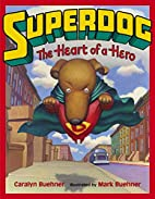 Superdog - the Heart of a Hero by Caralyn…