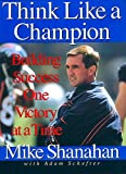 Shanahan, Mike: Think Like a Champion : Building Success One Victory at a Time