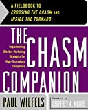 Wiefels, Paul: The Chasm Companion: A Fieldbook to Crossing the Chasm and Inside the Tornado