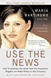 Bartiromo, Maria: Use the News: How to Separate the Noise from the Investment Nuggets and Make Money in Any Economy
