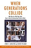 Lancaster, Lynne C.: When Generations Collide : Who They Are. Why They Clash. How to Solve the Generational Puzzle at Work