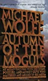 Wolff, Michael: Autumn of the Moguls: My Misadventures with the Titans, Poseurs, and Money Guys Who Mastered and Messed up Big Media