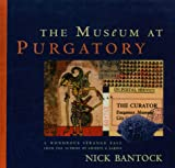 Bantock, Nick: The Museum at Purgatory : A Wondrous Strange Tale from the Author of Griffin and Sabine
