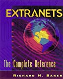 Baker, Richard H.: Extranets: The Complete Sourcebook