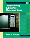 Davidson, Homer L.: Troubleshooting and Repairing Microwave Ovens
