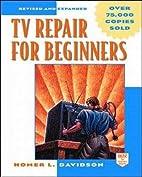 TV Repair for Beginners by Homer L. Davidson