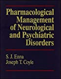 Coyle, Joseph T.: Pharmacological Management of Neurologic and Psychiatric Disorder