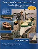Gardner, John: Building Classic Small Craft: Complete Plans and Instructions for 47 Boats