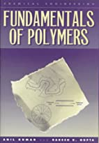 Fundamentals of Polymers by Anil Kumar