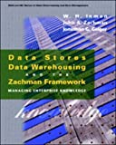 Inmon, William H.: Data Stores, Data Warehousing, and the Zachman Framework: Managing Enterprise Knowledge