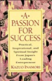 Inamori, Kazuo: A Passion for Success: Practical, Inspirational, and Spiritual Insight from Japan's Leading Entrepreneur