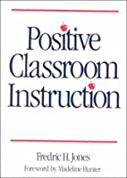 Positive Classroom Instruction by Fredric H.…