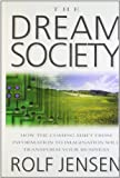 Jensen, Rolf: The Dream Society: How the Coming Shift from Information to Imagination Will Transform Your Business