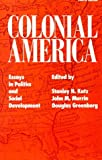 Katz, Stanley N.: Colonial America: Essays in Politics and Social Development