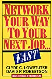 Lowstuter, Clyde C.: Network Your Way to Your Next Job...Fast