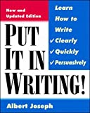 Joseph, Albert: Put It in Writing: Learn How to Write Clearly, Quickly, and Persuasively