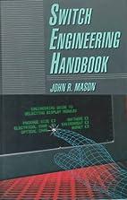 Switch engineering handbook by John R Mason