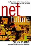 Martin, Chuck: Net Future: The 7 Cybertrends That Will Drive Your Business, Create New Wealth, and Define Your Future