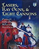 McComb, Gordon: Lasers, Ray Guns, and Light Cannon: Projects from the Wizrd&#39;s Workbench
