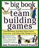 Newstrom, John: The Big Book of Team Building Games: Trust-Building Activities, Team Spirit Exercises, and Other Fun Things to Do