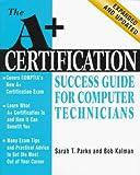 Parks, Sarah T.: A+ Certification Success Guide for Computer Technicians