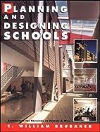 Planning and Designing Schools by C. William…