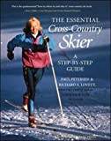 Petersen, Paul: The Essential Cross-Country Skier: A Step-By-Step Guide