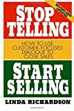 Richardson, Linda: Stop Telling, Start Selling: How to Use Customer-Focused Dialogue to Close Sales