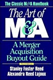 Reed, Stanley Foster: The Art of M&amp;A: A Merger Acquisition Buyout Guide