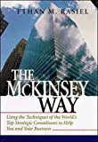 Rasiel, Ethan M.: The McKinsey Way: Using the Techniques of the World&#39;s Top Strategic Consultants to Help You and Your Business