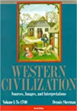 Sherman, Dennis: Western Civilization: Sources, Images, and Interpretations  To 1700