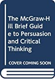 Schiffhorst, Gerald J.: The McGraw-Hill Brief Guide to Persuasion and Critical Thinking