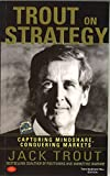 Jack Trout: Trout On Strategy