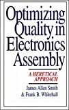 Smith,James: Optimizing Quality in Electronics Assembly: A Heretical Approach