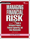 Smithson, C. W. (Charles W.): Managing Financial Risk: A Guide to Derivative Products, Financial Engineering and Value Maximization