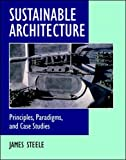 Steele, James: Sustainable Architecture: Principles, Paradigms, and Case Studies