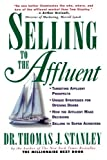 Stanley, Thomas J.: Selling to the Affluent: The Professional&#39;s Guide to Closing the Sales That Count