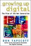 Don Tapscott: Growing Up Digital: The Rise of the Net Generation