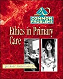 Sugerman, Jeremy: 20 Common Problems: Ethics in Primary Care