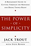 Trout, Jack: The Power of Simplicity: A Management Guide to Cutting Through the Nonsense and Doing Things Right