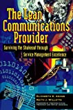 Willets, Keith: The Lean Communications Provider: Surviving the Shakeout through Service Management Excellence