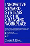 Wilson, Thomas B.: Innovative Reward Systems for the Changing Workplace