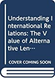 [???]: Understanding International Relations: The Value of Alternative Lenses