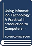 Williams, Brian K.: Using Information Technology: A Practical Introduction to Computers and Communications