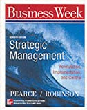 Pearce, John: Strategic Management: Formulation, Implementation and Control (Mcgraw-Hill International Editions: Management and Organization Series)