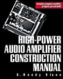Slone, G. Randy: High-Power Audio Amplifier Construction Manual: 50 To 500 Watts for the Audio Perfectionist
