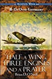 O&#39;Neill, Brian D.: Half a Wing, Three Engines and a Prayer: B-17s over Germany