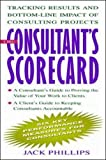 Phillips, Jack: The Consultant&#39;s Scorecard: Tracking Results and Bottom-Line Impact of Consulting Projects