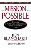 Blanchard, Kenneth H.: Mission Possible: Becoming a World-Class Organization While There's Still Time